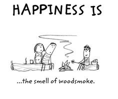 Happiness is the smell of wood smoke.