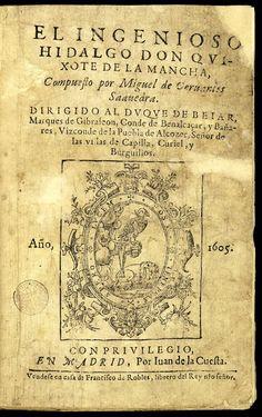 ESPAÑOL - El ingenioso hidalgo don Quixote de la Mancha.-- 1605. Primera edición de Juan de la Cuesta que será seguida ese mismo año de otras 3 en Madrid (también con Juan de la Cuesta), Valencia y Lisboa http://quijote.bne.es/libro.html