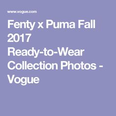 Fenty x Puma Fall 2017 Ready-to-Wear Collection Photos - Vogue