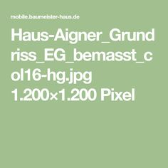 Haus-Aigner_Grundriss_EG_bemasst_col16-hg.jpg 1.200×1.200 Pixel