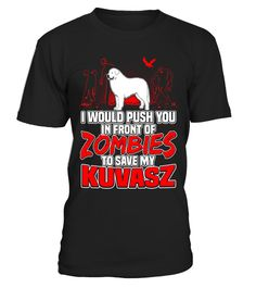"# Kuvasz and Zombies Halloween Gifts T Shirt .  Special Offer, not available in shops      Comes in a variety of styles and colours      Buy yours now before it is too late!      Secured payment via Visa / Mastercard / Amex / PayPal      How to place an order            Choose the model from the drop-down menu      Click on ""Buy it now""      Choose the size and the quantity      Add your delivery address and bank details      And that's it!      Tags: Shirts says: I Would Push You In Front…"