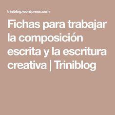 Fichas para trabajar la composición escrita y la escritura creativa | Triniblog