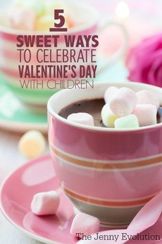 5 Sweet Ideas for Celebrating Valentine's Day with Children | The Jenny Evolution