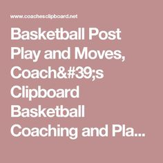 Basketball Post Play and Moves, Coach's Clipboard Basketball Coaching and Playbook