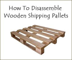 "How to disassemble wooden shipping pallets DIY - The safest pallets to use are those that are marked ""HT"" on the wood - meaning they have been heat treated.."