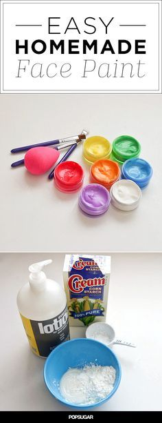 Homemade Face Paint  Directions: Start by mixing together equal parts corn starch and face lotion. Add 1/4 tsp vegetable oil, You want it smooth without being watery. Now put a spoonful in a small container and add a pea-sized amount of washable paint. You can also swap for a few drops of natural food coloring or homemade dyes. Repeat until you've got a set of face paint. For a bit of shimmer, sprinkle glitter eye shadow into containers or dust over finished face paint for allover glitter.