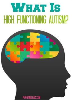 Understanding High Functioning Autism - From a mom of a child with autism (Parenting Chaos)