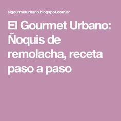 El Gourmet Urbano: Ñoquis de remolacha, receta paso a paso