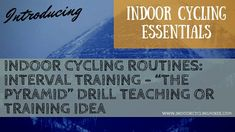 """INDOOR CYCLING ROUTINES: INTERVAL TRAINING – """"THE PYRAMID"""" DRILL TEACHING OR TRAINING IDEA"""