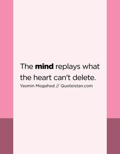 The mind replays what the heart can't delete.