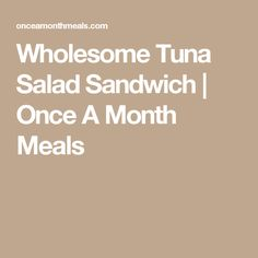 Wholesome Tuna Salad Sandwich | Once A Month Meals