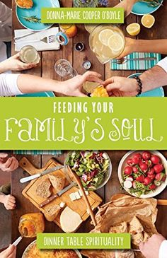Feeding Your Family's Soul: Dinner Table Spirituality by ... https://www.amazon.com/dp/1612618359/ref=cm_sw_r_pi_dp_4-gHxbGD7066W
