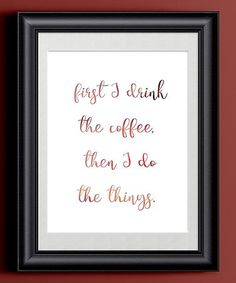 Look at this #zulilyfind! 'First I Drink the Coffee, Then I Do the Things' Print #zulilyfinds