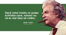 Cât valorează un vot, citat de Mark Twain Brave New World Quotes, Mark Twain, Travel Quotes, Personal Development, Writer, Funny Quotes, Inspirational Quotes, Wisdom, Thoughts
