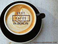 7 Cafés in Berlin That You Will Love