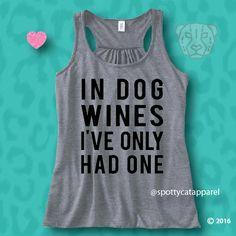 IN DOG WINES I've Only Had one, Flowy soft tank,fitness, gym,workout,yoga,pilates,dog shirt,barre,beach,wine,coffee,yoga,funny,faith by SpottyCatApparel on Etsy