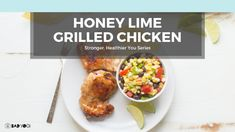 Recipe: Honey Lime Grilled Chicken with Corn and Black Bean Salsa - Bad Yogi Magazine