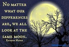 """""""We all look at the same moon"""" quote via www.KatrinaMayer.com"""