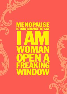 Menopause Card....I'm not there just yet but still get hot flashes from my cancer meds!! Damn it!!