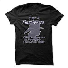 I'm A FireFighter Great Funny Shirt T Shirt, Hoodie, Sweatshirts - custom t shirt #tee #hoodie