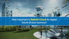 How important is the hybrid cloud for digital future of your business?  #HybridCloud is important for #digital future in order to achieve business goals and objectives, minimizing #ITcosts and manage #IT complexity. Read more here!