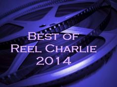 Here we are at the end of another glorious year of film and television watching. I thank you for tuning in to Reel Charlie. Presented here is my list of favorites from the year 2014...
