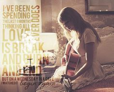 """Turned the lock and put my headphones on  He always said he didn't get this song but I do, I do""   Taylor Swift - Begin Again"