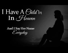"""I have a child in Heaven & I say her name every day."" God Bless you my little Princess Taryn"
