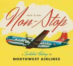 Non-Stop: A Turbulent History of Northwest Airlines, by Jack El-Hai Free Books Online, Reading Online, Airline Booking, Northwest Airlines, Success And Failure, Business Innovation, University Of Minnesota, Orient Express, Non Stop
