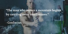 """""""The man who moves a mountain begins by carrying away small stones."""" ~Confucius #work #goals #mindset #perseverance #babysteps"""