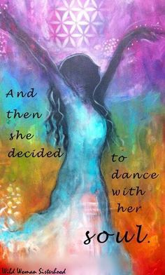 And then she decided to dance with her Soul.. WILD WOMAN SISTERHOOD™ #wehavecometobedanced #wildwomansisterhood