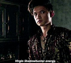 JACE : WHY DO YOU NEED ALEC?  .................. MAGNUS: VIRGIN SHADOWHUNTER ENERGY