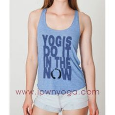 This makes me giggle! YOGIS DO IT IN THE NOW - UNISEX- BLUE  ...