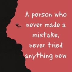 #BeBrave  A person who never made a mistake, never tried anything new...