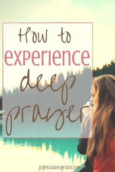 How to Experience Deep Prayer