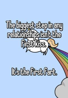"""""""The biggest step in any relationships isn't the first kiss. It's the first fart."""""""