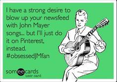But really... John Mayer // hahaha just posted new lyrics on fb ;)