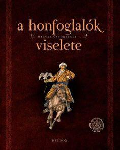 A honfoglalók viselete - Magyar őstörténet - Helikon Kiadó Kendo, Hungary, 1, History, Movie Posters, Tattoo, People, Photos, Bible