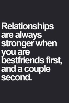 True cause life happens and friendship is the foundation of any marriage or relationship period ur not with ur best friend then .........
