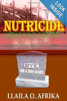 Nutricide: Using Food As A Weapon Against The Black Race by Llaila O. Afrika