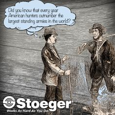 Did you know that every year American hunters outnumber the largest standing armies in the world? #Stoeger