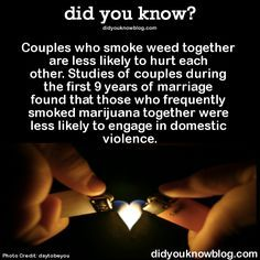 did you know?, Couples who smoke weed together are less likely to...