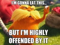 Indignant Lorax - im gonna eat this but im highly offended by it