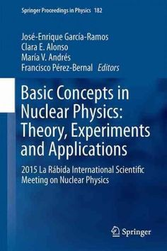Basic Concepts in Nuclear Physics: Theory, Experiments and Applications: 2015 La Rabida International Scientific ...