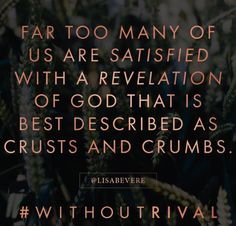 Far too many of us are satisfied with the revelation of God that is best…