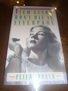 Film Stars Don't Die in Liverpool Peter Turner First Edition HCDJ PP $15.95 1986