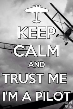 Keep Calm and Trust Me I'm A Pilot (in training)