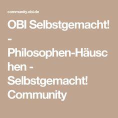 OBI Selbstgemacht! - Philosophen-Häuschen - Selbstgemacht! Community