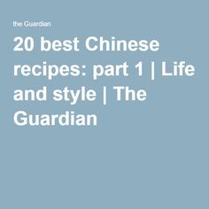 20 best Chinese recipes: part 1 | Life and style | The Guardian