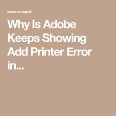 Why Is Adobe Keeps Showing Add Printer Error in...